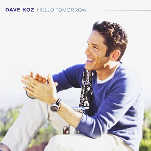 Dave Koz Hello Tomorrow
