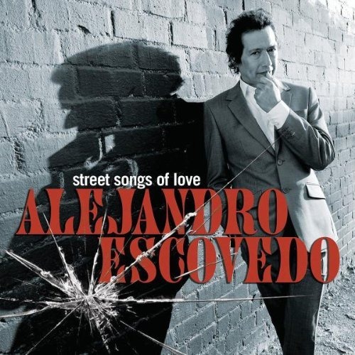 Alejandro Escovedo Street Songs Of Love