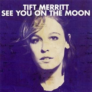 Tift Merritt See You On The Moon