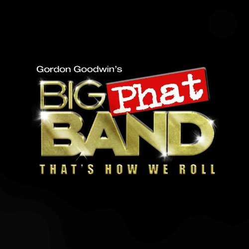 Gordon Big Phat Band Goodwin That's How We Roll