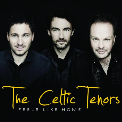 Celtic Tenors Feels Like Home