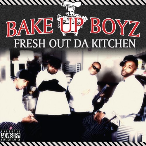 Bake Up Boyz Fresh Out Da Kitchen Explicit Version