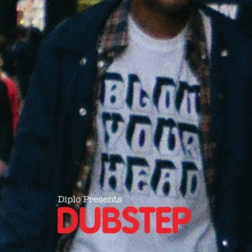Blow Your Head Diplo Presents Dubstep Blow Your Head Diplo Presents Dubstep