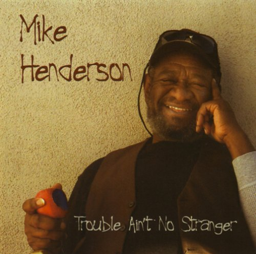 Mike Henderson Trouble Ain't No Stranger