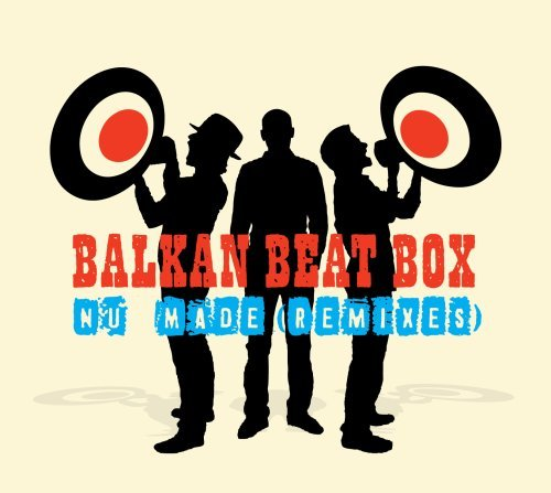 Balkan Beat Box Nu Made Remixes