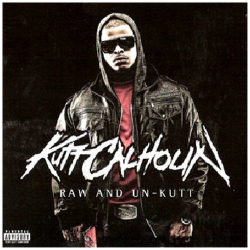 Kutt Calhoun Raw & Un Kutt Explicit Version