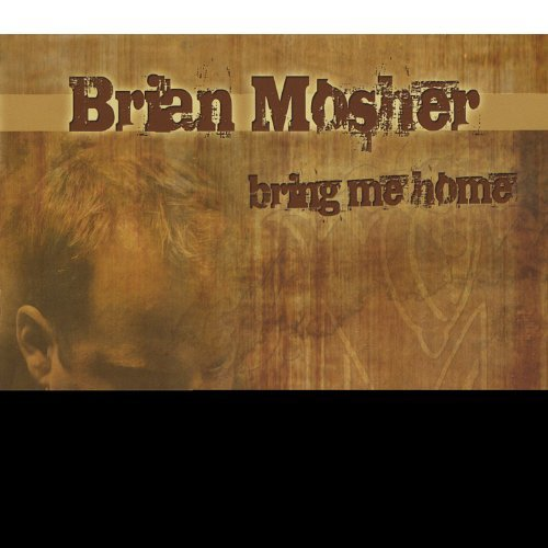 Brian Mosher Bring Me Home