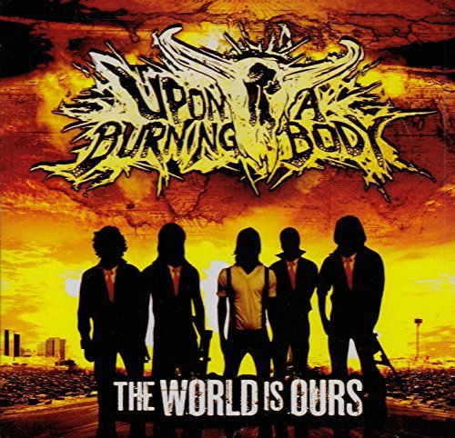 Upon A Burning Body World Is Ours