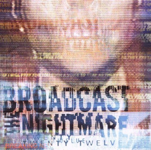 Broadcast The Nightmare Twenty Twelve