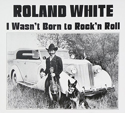 Roland White I Wasn't Born To Rock 'n Roll