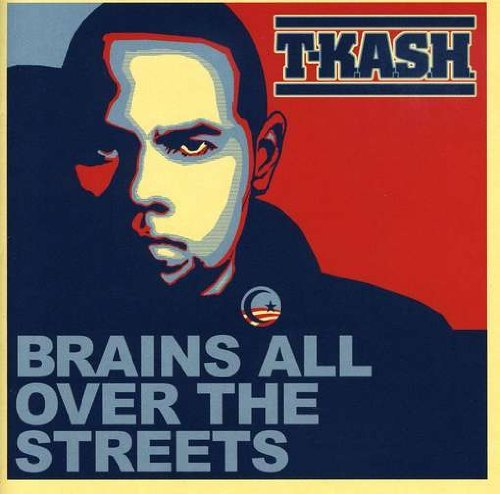 T K.A.S.H. Brains All Over The Streets