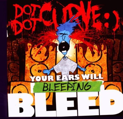 Dot Dot Curve Your Ears Will Bleeping Bleed