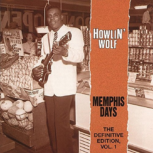 Howlin' Wolf Vol. 1 Memphis Days The Defin