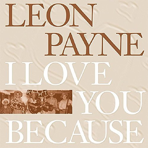 Leon Payne I Love You Because