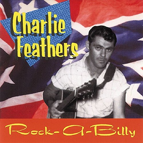 Charlie Feathers Rare & Unissued Recordings