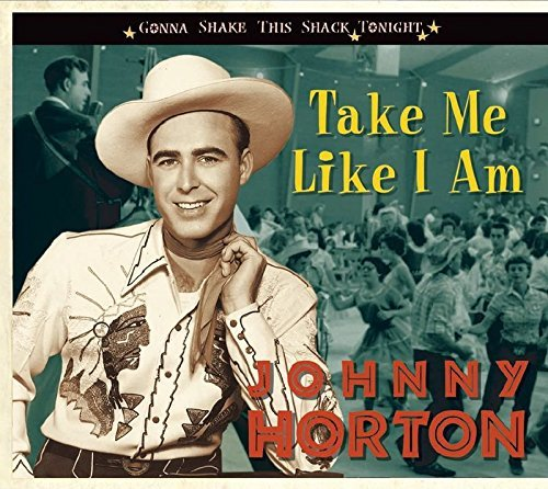 Johnny Horton Take Me Like I Am Gonna Shake