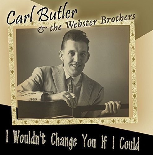 Carl & The Webster Brot Butler I Wouldn't Change You If I Cou