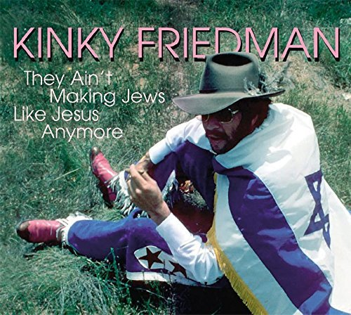Kinky Friedman They Ain't Making Jews Like Je