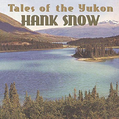 Hank Snow Tales Of The Yukon