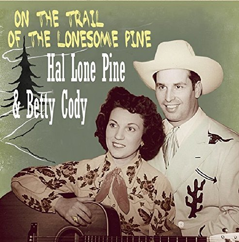 Hal & Betty Cody Lone Pine On The Trail Of The Lonesome P