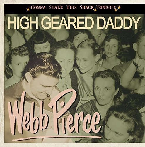 Webb Pierce High Geared Daddy Gonna Shake Incl. Booklet