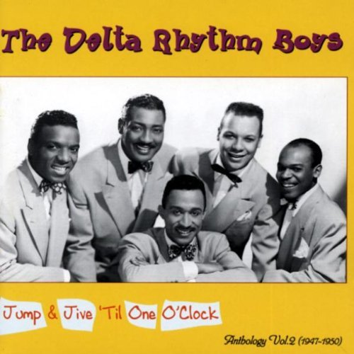 Delta Rhythm Boys Vol. 1 1947 50 Jump & Jive Til