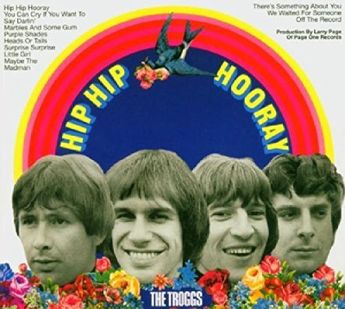 Troggs Hip Hip Hooray Import Eu Incl. Bonus Tracks