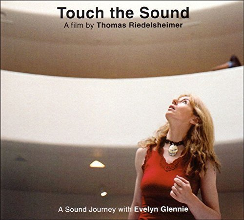 Evelyn Glennie Touch The Sound A Sound Journe