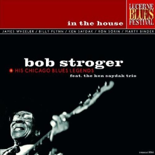 Bob & His Chicago Blue Stroger Vol. 1 In The House Live At Lu