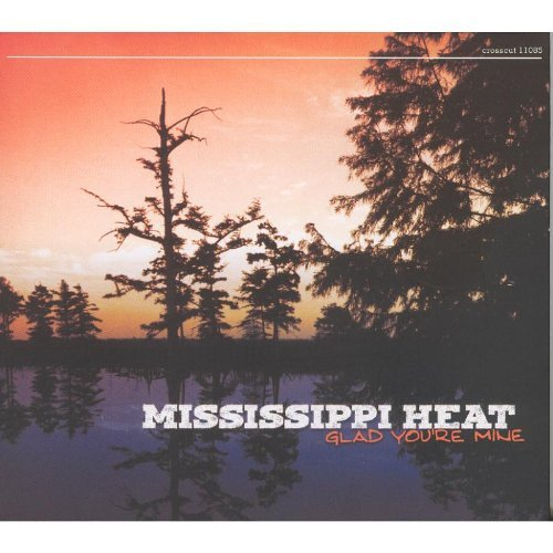Mississippi Heat Glad You're Mine