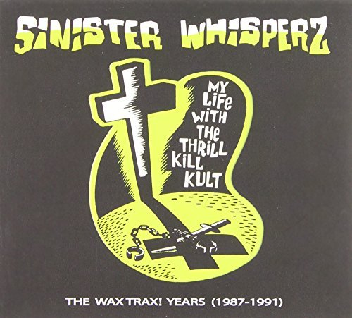 My Life With The Thrill Kill K Vol. 1 Sinister Whisperz Wax