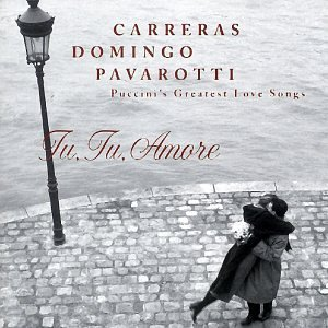 Carreras Domingo Pavarotti Tu Tu Amore Puccini's Greatest Carreras Domingo Pavarotti & Various