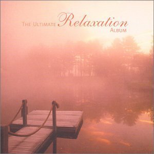 Ultimate Relaxation Album Ultimate Relaxation Album
