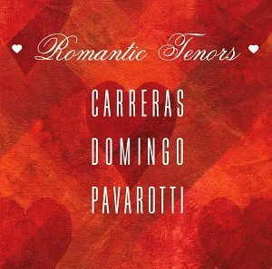 Carreras Domingo Pavarotti Romantic Tenors Carreras Domingo Pavarotti