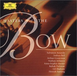 Masters Of The Bow Masters Of The Bow Accardo Bell Grumiaux Mutter Szeryng Shaham Perlman &