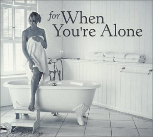 For When You're Alone For When You're Alone Bach Mozart Mendelssohn Gluck Grieg Warlock Puccini Mozart &