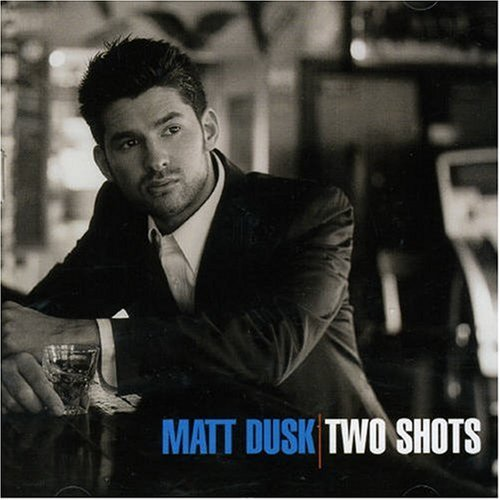 Matt Dusk Two Shots