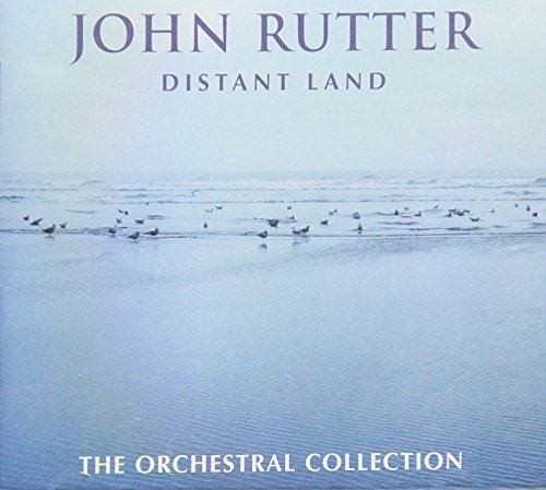 John Rutter Distant Land The Orchestral C