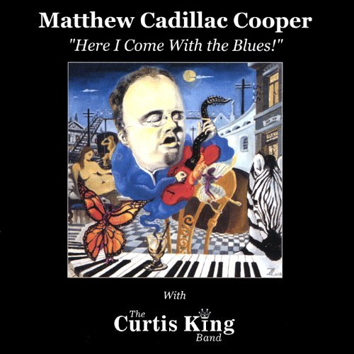 Cooper Matthew Cadillac Here I Come With The Blues Feat. Curtis King Band