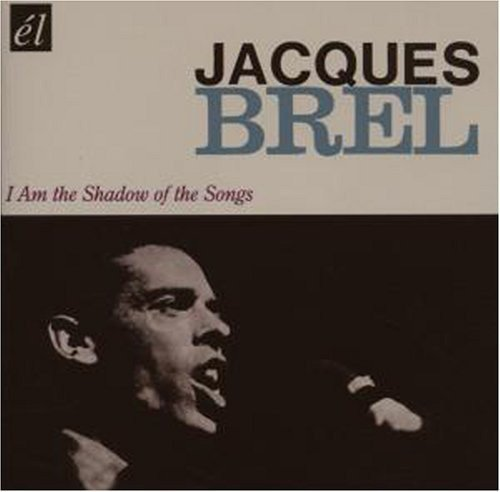 Jacques Brel I Am The Shadow Of The Songs Import Gbr