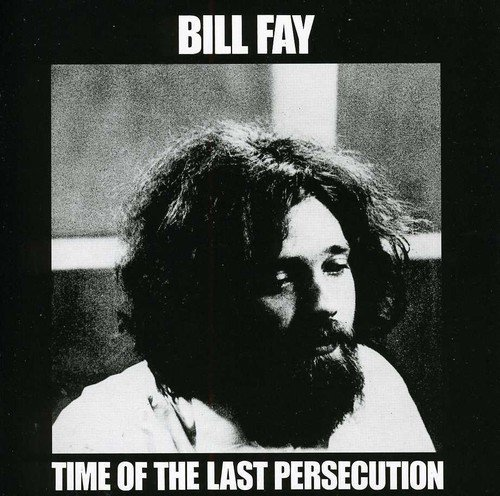 Bill Fay Time Of The Last Persecution Import Gbr