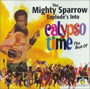 Mighty Sparrow Explodes Into Calypso Time Import Gbr