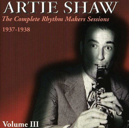 Artie Shaw Vol. 3 Complete Rhythm Makers