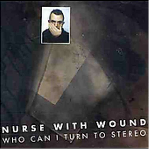 Nurse With Wound Who Can I Turn To Stereo Import Swe
