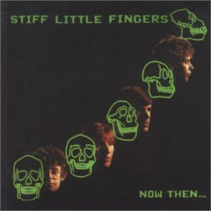 Stiff Little Fingers Now Then Import Gbr