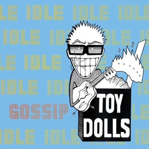 Toy Dolls Idle Gossip Import Gbr