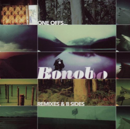 Bonobo One Offs Remixes & B Sides