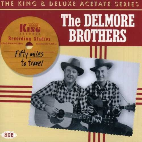 Delmore Brothers Fifty Miles To Travel Import Gbr