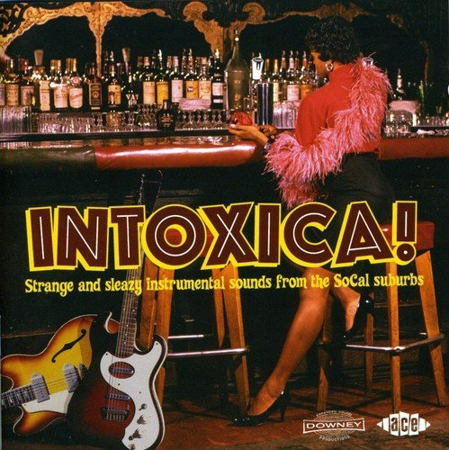 Intoxica! Strange And Sleazy Instrumental Sounds From The Socal Suburbs Intoxica! Strange And Sleazy Instrumental Sounds From The Socal Suburbs