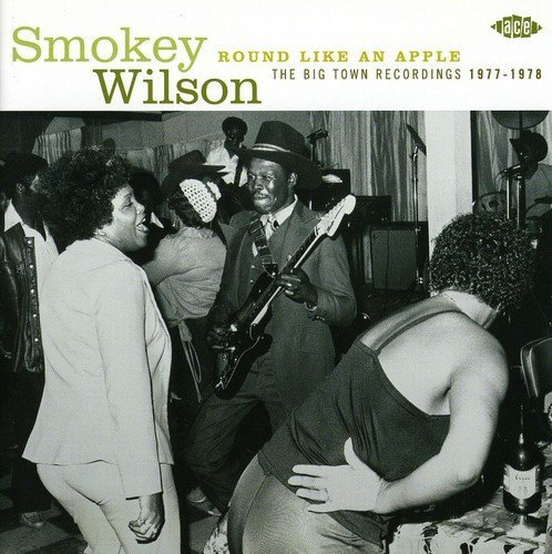Smokey Wilson Round Like An Apple Big Town S Import Gbr